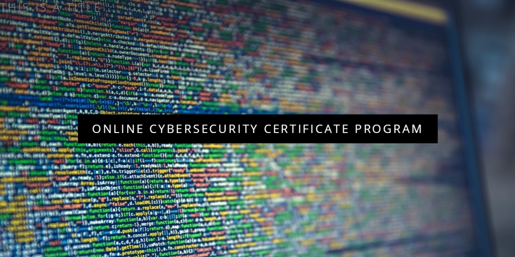 Online Cybersecurity Certificate Program