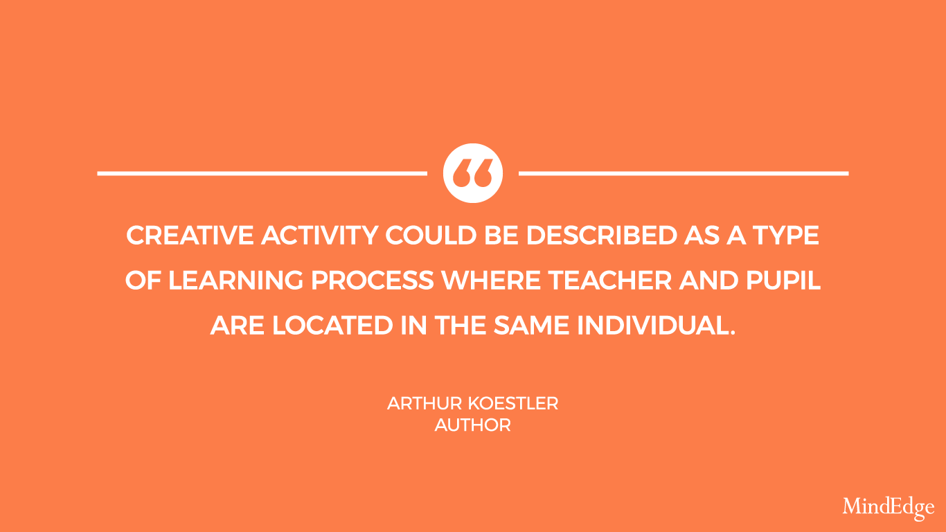 creative activity could be described as a type of learning process where teacher and pupil are located in the same individual. -arthur koestler.