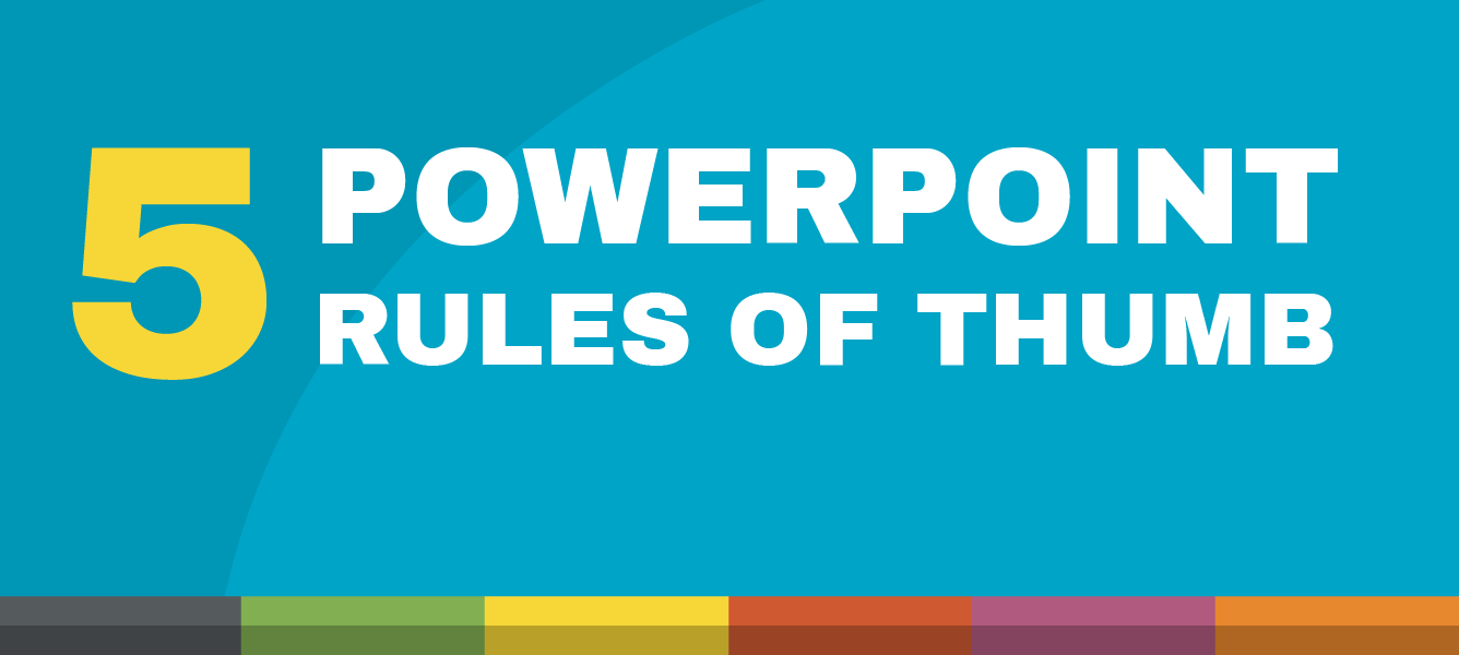 five powerpoint rules of thumb