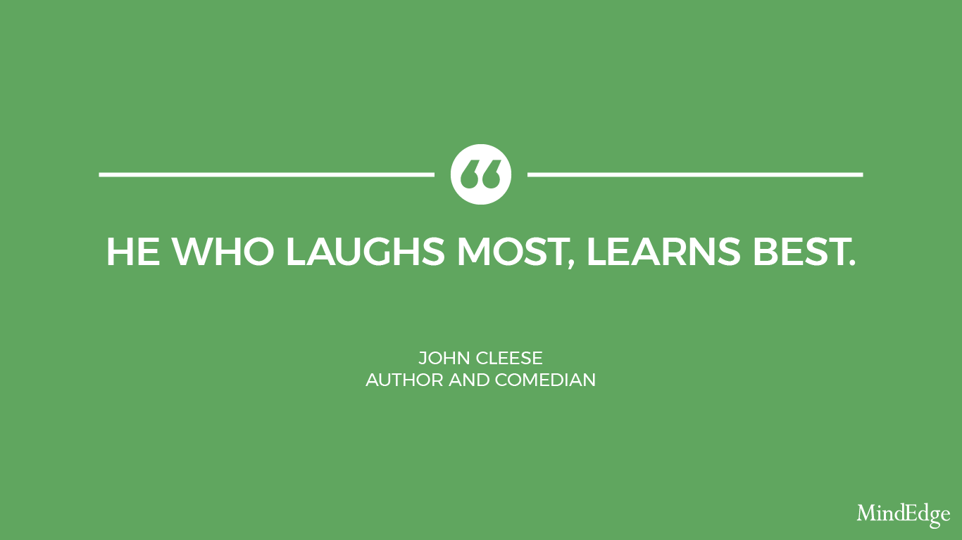 He who laughs most, learns best. -John Cleese, author and comedian.